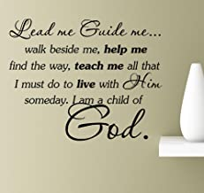 Lead me guide me walk beside me, help me find the way, teach me all that I must do to live with Him someday. I am a child of God Vinyl Wall Art Inspirational Quotes Decal Sticker