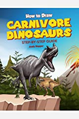 How to Draw Carnivore Dinosaurs Step-by-Step Guide: Best Carnivore Dinosaur Drawing Book for You and Your Kids Kindle Edition
