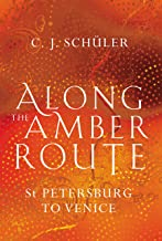 Along the Amber Route: From St. Petersburg to Venice