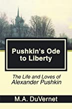 Pushkin's Ode to Liberty: The Life and Loves of Alexander Pushkin