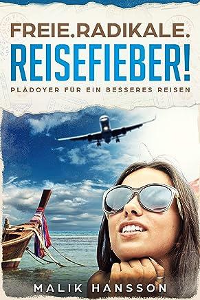 Freie. Radikale. Reisefieber!: Plädoyer für ein besseres Reisen (German Edition)