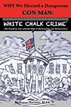 Why We Elected a Dangerous Con Man: White Chalk Crime™ - the fraud in our schools that is destroying our democracy!