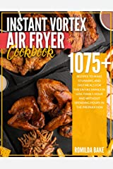 Instant Vortex Air Fryer Cookbook: 1075 recipes to make stunning and fast meals for the entire family in less than 1 hour and without spending hours in the preparation (English Edition) Format Kindle