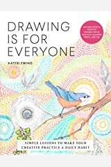 Drawing Is for Everyone: Simple Lessons to Make Your Creative Practice a Daily Habit - Explore Infinite Creative Possibilities in Graphite, Colored Pencil, and Ink (Art is for Everyone) Paperback