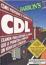 Como Preparar El Examen De LA Cdl: Examen Para Obtener LA Licencia Que Le Permitira Conducir UN Vehiculo (Spanish Edition)