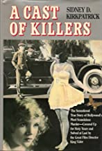 A CAST OF KILLERS The sensational true story of Hollywood's most scandalous murder-covered up for sixty years and solved a...