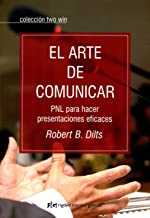 El Arte De Comunicar: PNL para hacer presentaciones eficaces (Two win)