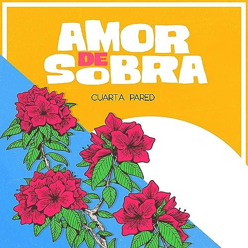 Amor de Sobra by Cuarta Pared on Amazon Music - Amazon.com