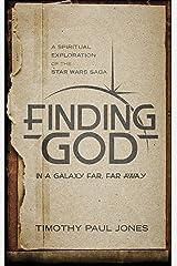 Finding God in a Galaxy Far, Far Away: A Spiritual Exploration of the Star Wars Saga Kindle Edition