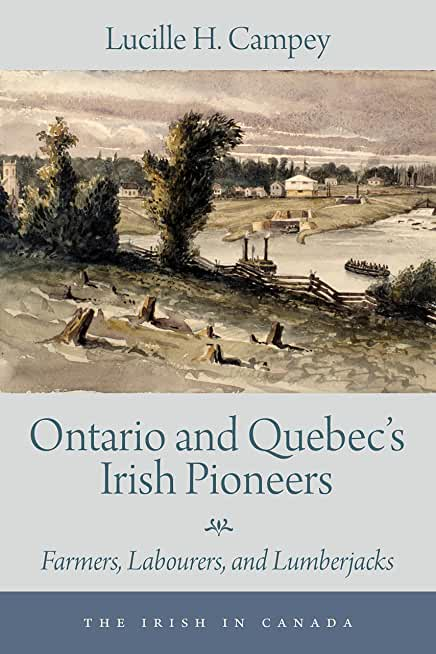 Ontario and Quebec's Irish Pioneers: Farmers, Labourers, and Lumberjacks (The Irish in Canada Book 2) (English Edition)