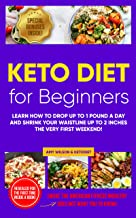 Keto Diet For Beginners: Learn How to Drop Up to 1 Pound a Day And Shrink Your Waistline Up to 2 Inches The Very First Weekend! (English Edition)