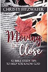 Moving in Close: 52 Bible Study Tips to Help You Know God Kindle Edition