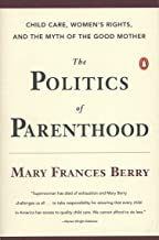 The Politics of Parenthood: Child Care, Women's Rights, and the Myth of the Good Mother
