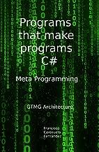 Metaprogramming. Programs That Make Programs C#: GTMG Architecture