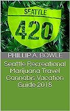 Seattle Recreational Marijuana Travel Cannabis Vacation Guide 2018