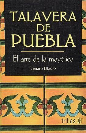 Talavera de puebla / Village Maiolica: El arte de la Mayolica / The art of