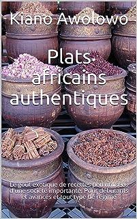 Plats africains authentiques: Le goût exotique de recettes peu utilisées d'une société importante. Pour débutants et avanc...