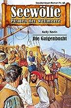 Seewölfe - Piraten der Weltmeere 98: Die Galgenbucht (German Edition)