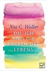 Du, ich und die Farben des Lebens (German Edition) eBook Kindle