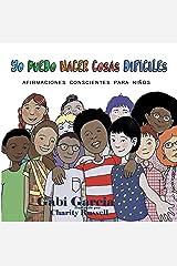 Yo Puedo Hacer Cosas Difíciles: Afirmaciones Conscientes Para Niños (Spanish Edition) Kindle Edition