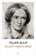 The Life of Charlotte Brontë (English Edition)