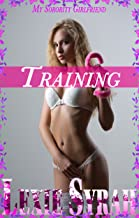 Training: (Exhibitionism and Voyeurism, Submission, BDSM, Strong Alpha Male, Painful Punishment) (My Sorority Girlfriend Book 1)