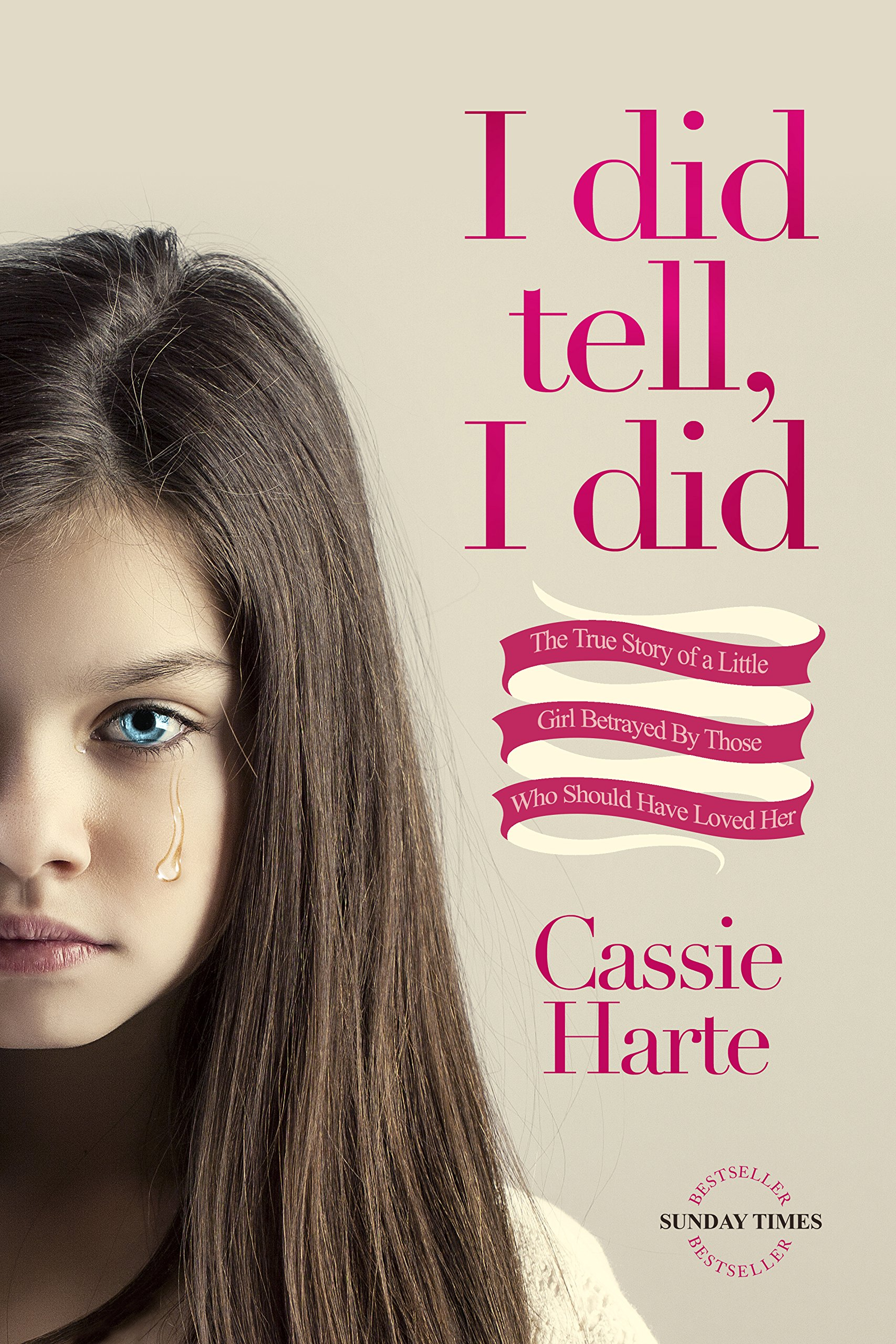 I Did Tell, I Did: The True Story Of A Little Girl Betrayed Those Who Should Have Loved Her