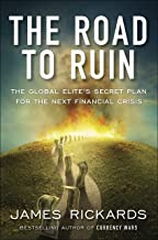 The Road to Ruin: The Global Elites' Secret Plan for the Next Financial Crisis (English Edition)