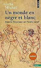 Un monde en nègre et blanc - Enquête historique sur l'ordre racial