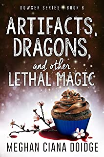 Artifacts, Dragons, and Other Lethal Magic (Dowser Series Book 6)