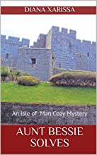 Aunt Bessie Solves (An Isle of Man Cozy Mystery Book 19)