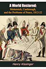 A World Restored: Metternich, Castlereagh, and the Problems of Peace, 1812-22 Kindle Edition