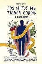 MÉTODO GREZ - Los Mitos Me Tienen Gord@ y Enferm@: Bajar de peso es un mito. Necesitas bajar de talla, o sea, eliminar tu exceso de grasa corporal. Aquí encontrarás cómo hacerlo. (Spanish Edition)