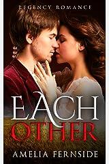Regency Romance:: Each Other Kindle Edition