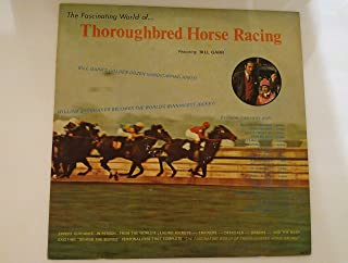 THE Fascinating World of Thoroughbred Horse Racing Featuring Bill Garr and Interviews with William Shoemaker, John Longden, Laffit Pincay, John Seller & More (Spoken Word Audio)