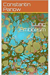 Lung Embolism : Or, the Scandal of D-Dimer Kindle Edition
