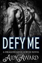 Defy Me: A Curvy Girl and Dragon Shifter Romance (Dragons Love Curves Book 6)