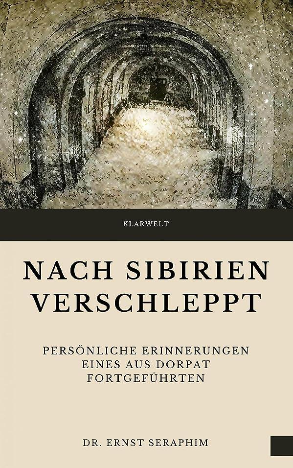 立法ひそかに空いているNach Sibirien verschleppt: Pers?nliche Erinnerungen eines aus Dorpat Fortgeführten (German Edition)