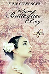 Where Butterflies Pray Kindle Edition