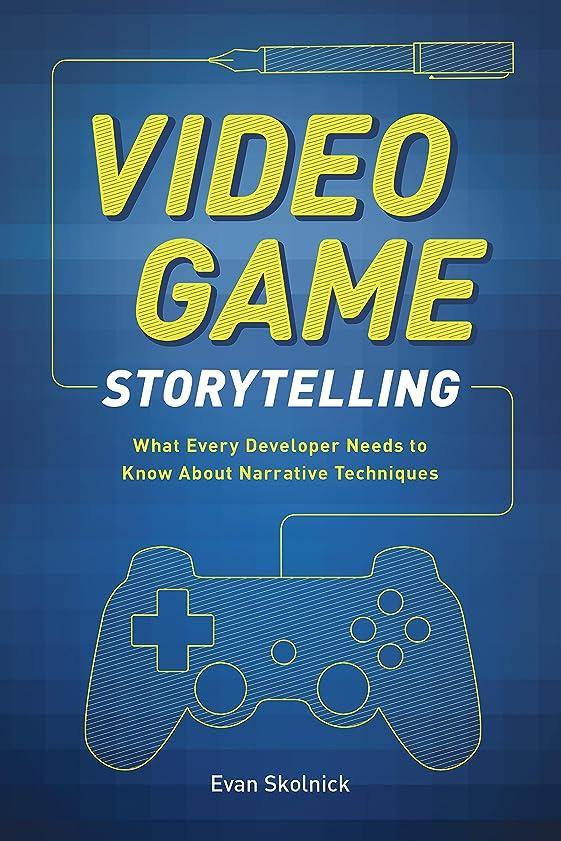 ご覧ください観点稼ぐVideo Game Storytelling: What Every Developer Needs to Know about Narrative Techniques (English Edition)