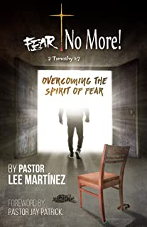 Fear! No More!: Overcoming the spirit of fear