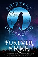 Furever Free: A Collection of Paranormal Romance & Urban Fantasy Short Stories (Shifters Unleashed) Kindle Edition