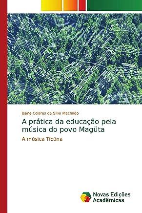 A prática da educação pela música do povo Magüta: A música Ticüna