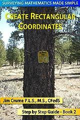 Create Rectangular Coordinates (Surveying Mathematics Made Simple Book 2) Kindle Edition