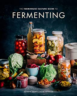 The Farmhouse Culture Guide to Fermenting: Crafting Live-Cultured Foods and Drinks with 100 Recipes from Kimchi to Kombuch...