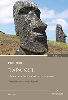 Rapa Nui: L'uomo che fece camminare le statue (Italian Edition)