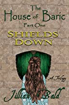 The House of Baric Part One: Shields Down (The House of Baric Trilogy Book 1)