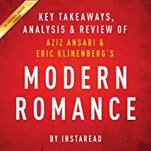 Modern Romance, by Aziz Ansari and Eric Klinenberg: Key Takeaways, Analysis & Review