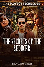 Seducing Women - The Secrets of the Seducer - What Women Want in a Man: The Playboy Techniques (How to Pick Up Women, Hypnotic Seduction, Dating for Men)
