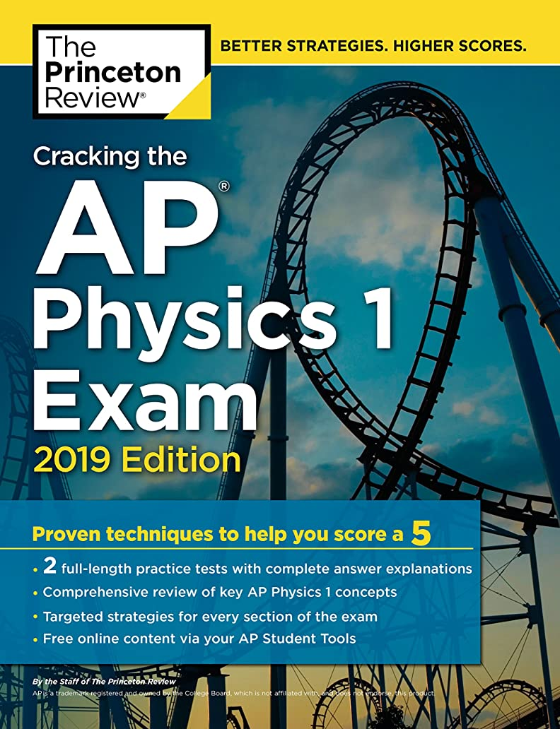 果てしないヒット掘るCracking the AP Physics 1 Exam, 2019 Edition: Practice Tests & Proven Techniques to Help You Score a 5 (College Test Preparation)